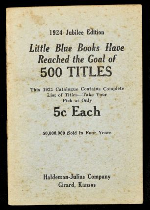 1924 JUBILEE EDITION. LITTLE BLUE BOOKS HAVE REACHED THE GOAL OF 500 TITLES. E. Haldeman-Julius