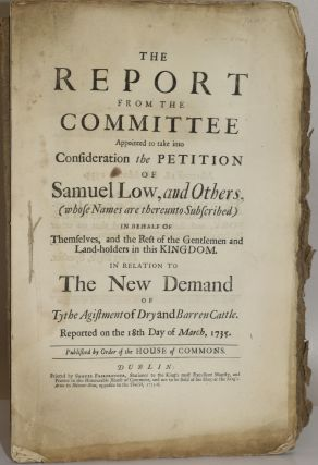 THE REPORT FROM THE COMMITTEE APPOINTED TO TAKE INTO CONSIDERATION THE PETITION OF SAMUEL LOW,...