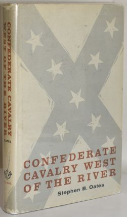 CONFEDERATE CAVALRY WEST OF THE RIVER. Stephen B. Oates