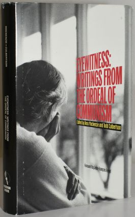 EYEWITNESS: WRITINGS FROM THE ORDEAL OF COMMUNISM (Signed). Ross MacKenzie, Todd Culbertson