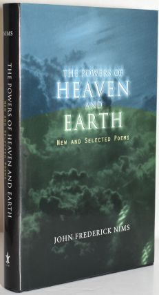 THE POWERS OF HEAVEN AND EARTH. NEW AND SELECTED POEMS. John Frederick Nims