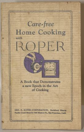 CARE-FREE HOME COOKING WITH ROPER. A BOOK THAT DEMONSTRATES A NEW EPOCH IN THE ART OF COOKING