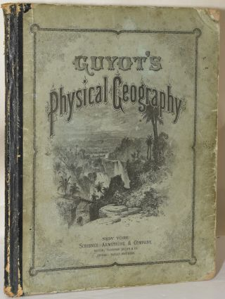 GUYOT'S GEOGRAPHICAL SERIES. PHYSICAL GEOGRAPHY. Arnold Guyot.
