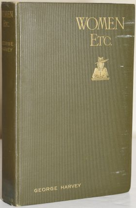 WOMEN, ETC. SOME LEAVES FROM AN EDITOR'S DIARY [PRESENTATION COPY]. George Harvey |, Julie...