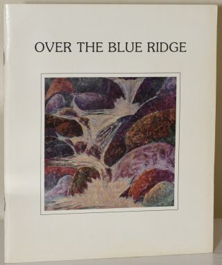 OVER THE BLUE RIDGE: AN EXHIBITION OF ART PRODUCED IN WESTERN AND SOUTHWESTERN VIRGINIA