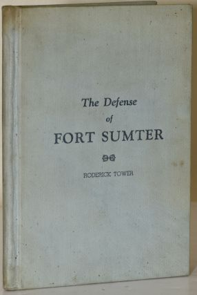THE DEFENSE OF FORT SUMTER. Roderick Tower
