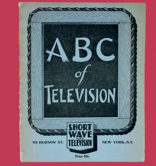THE ABC OF TELEVISION. INCLUDING FUNDAMENTALS OF SCANNING, MECHANICAL SYSTEMS, CATHODE RAY...
