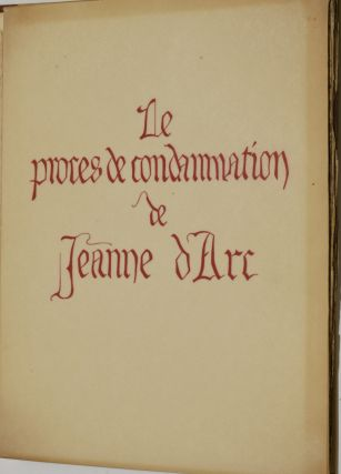 LE PROCES DE CONDAMNATION DE JEANNE d'ARC. REPRODUCTION EN FAC-SIMILE DU MANUSCRIT...