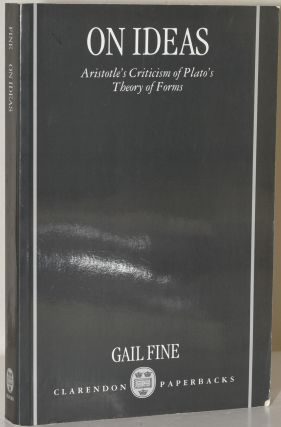 ON IDEAS: ARISTOTLE'S CRITICISM OF PLATO'S THEORY OF FORMS. Gail Fine