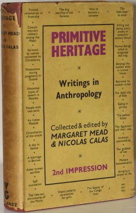 PRIMITIVE HERITAGE: AN ANTHROPOLOGICAL ANTHOLOGY. Margaret Mead, Nicolas Calas