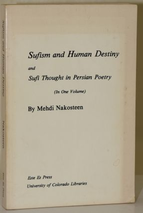 SUFISM AND HUMAN DESTINY AND SUFI THOUGHT IN PERSIAN POETRY. Mehdi Nakosteen