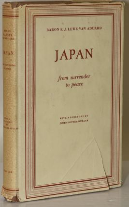 JAPAN: FROM SURRENDER TO PEACE. Baron E. J. Lewe van Aduard