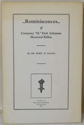 "REMINISCENCES OF COMPANY ""H,"" FIRST ARKANSAS MOUNTED RIFLES. Robert H. Dacus 
