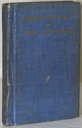 HOURS OF FANCY: OR VIGIL AND VISION. Aldine S. Kieffer