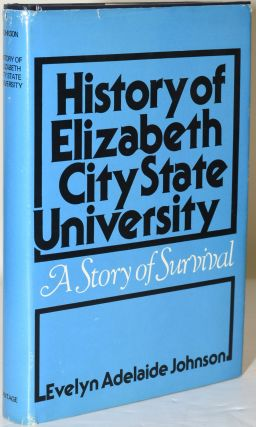 HISTORY OF ELIZABETH CITY STATE UNIVERSITY. A STORY OF SURVIVAL. Evelyn Adelaide Johnson