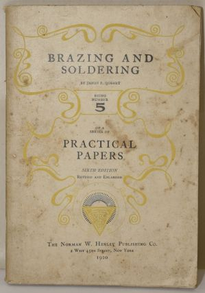 BRAZING AND SOLDERING. NUMBER 5 OF A SERIES OF PRACTICAL PAPERS. James F. Hobart