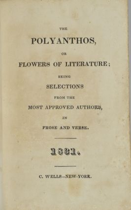 THE POLYANTHOS. OR, FLOWERS OF LITERATURE. BEING SELECTIONS FROM THE MOST APPROVED AUTHORS. IN PROSE AND VERSE.