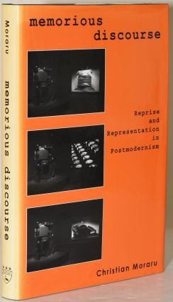 MEMORIOUS DISCOURSE. REPRISE AND REPRESENTATION IN POSTMODERNISM. Christian Moraru