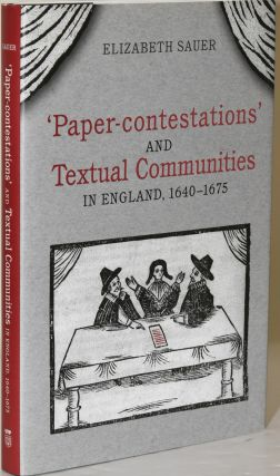 'PAPER-CONTESTATIONS' AND TEXTUAL COMMUNITIES IN ENGLAND, 1640-1675. Elizabeth Sauer.