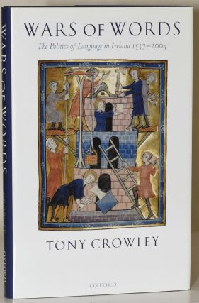 WARS OF WORDS. THE POLITICS OF LANGUAGE IN IRELAND 1537-2004. Tony Crowley