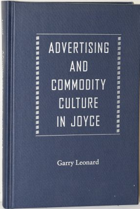 ADVERTISING AND COMMODITY CULTURE IN JOYCE. Garry Leonard