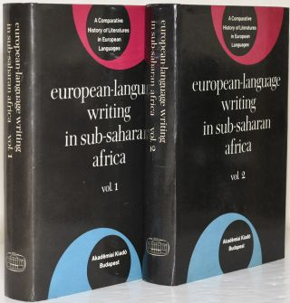 EUROPEAN-LANGUAGE WRITING IN SUB-SAHARAN AFRICA. IN TWO VOLUMES. VOL. I & II. Albert S. Gerard