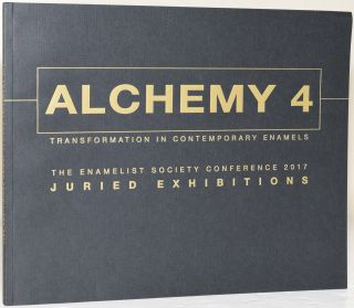 ALCHEMY 4: TRANSFORMATION IN CONTEMPORARY ENAMELS. THE ENAMELIST SOCIETY CONFERENCE 2017 JURIED...