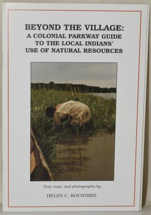 BEYOND THE VILLAGE: A COLONIAL PARKWAY GUIDE TO THE LOCAL INDIANS' USE OF NATURAL RESOURCES....