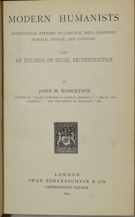 MODERN HUMANISTS. SOCIOLOGICAL STUDIES OF CARLYLE, MILL, EMERSON, ARNOLD, RUSKIN, AND SPENCER. WITH AN EPILOGUE ON SOCIAL RECONSTRUCTION. | HUMAN DOCUMENTS. CHARACTER-SKETCHES OF REPRESENTATIVE MEN AND WOMEN OF THE TIME.