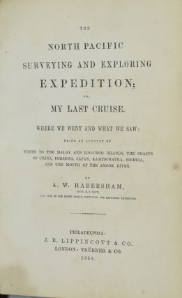 THE NORTH PACIFIC SURVEYING AND EXPLORING EXPEDITION; OR, MY LAST CRUISE. WHERE WE WENT AND WHAT WE SAY: BEING AN ACCOUNT OF VISITS TO THE MALAY AND LOO-CHOO ISLANDS, THE COASTS OF CHINA, FORMOSA, JAPAN, KAMTSCHATKA, SIBERIA, AND MOUTH OF AMOOR RIVER.