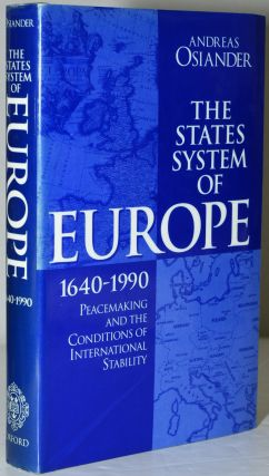 THE STATES SYSTEM OF EUROPE, 1640-1990. PEACEMAKING AND THE CONDITIONS OF INTERNATIONAL...