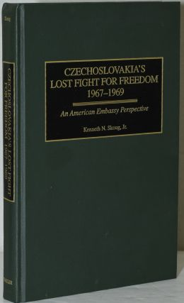 CZECHOSLOVAKIA'S LOST FIGHT FOR FREEDOM, 1967-1969. AN AMERICAN EMBASSY PERSPECTIVE. Kenneth N....