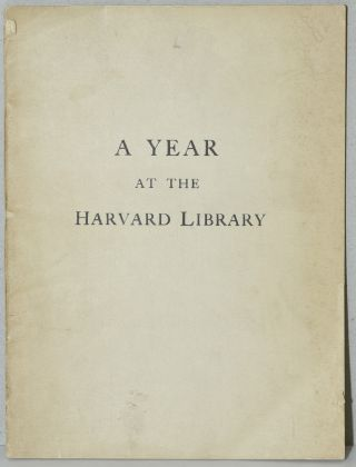 A YEAR AT THE HARVARD COLLEGE LIBRARY. A SUMMARY ACCOUNT OF A FEW OF THE GIFTS RECEIVED IN...