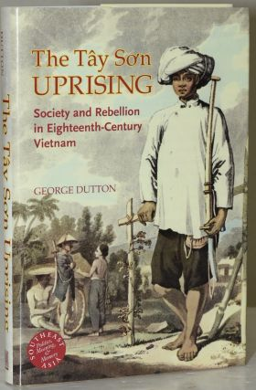 THE TÂY SON [TAY SON] UPRISING. SOCIETY AND REBELLION IN EIGHTEENTH-CENTURY VIETNAM. George Dutton