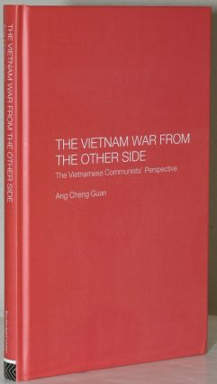 THE VIETNAM WAR FROM THE OTHER SIDE. THE VIETNAMESE COMMUNISTS' PERSPECTIVE. Ang Cheng Guan.