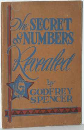 THE SECRET OF NUMBERS REVEALED. THE MAGIC POWER OF NUMBERS. Godfrey Spencer