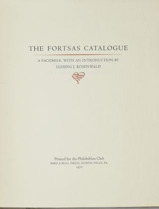 FORTSAS CATALOGUE: A FACSIMILE, WITH AN INTRODUCTION BY LESSING J. ROSENWALD. Lessing J. Rosenwald.