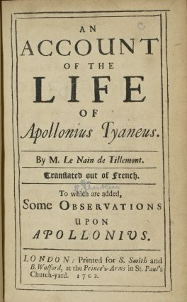 AN ACCOUNT OF THE LIFE OF APOLLONIUS TYANEUS. TRANSLATED OUT OF THE FRENCH. TO WHICH ARE ADDED, SOME OBSERVATIONS UPON APOLLONIUS. | A BRIEF CONFUTATION OF THE PRETENCES AGAINST NATURAL & REVEALED RELIGION. (ONE VOLUME)