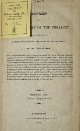 REPORT OF THE SECRETARY OF THE TREASURY, MADE IN PURSUANCE OF A RESOLUTION OF THE HOUSE OF REPRESENTATIVES OF THE 13TH ULTIMO.