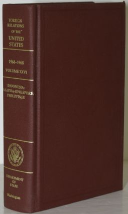 FOREIGN RELATIONS OF THE UNITED STATES, 1964-1968. VOLUME XXVI. INDONESIA; MALAYSIA-SINGAPORE;...