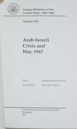FOREIGN RELATIONS OF THE UNITED STATES, 1964-1968. VOLUME XIX. ARAB ISRAELI CRISIS AND WAR, 1967. (ONE VOLUME)