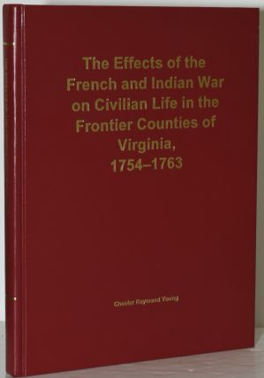 THE EFFECTS OF THE FRENCH AND INDIAN WAR ON CIVILIAN LIFE IN THE FRONTIER COUNTIES OF VIRGINIA,...