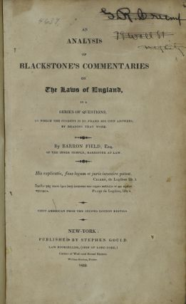 AN ANALYSIS OF BLACKSTONE'S COMMENTARIES ON THE LAWS OF ENGLAND, IN A SERIES OF QUESTIONS, TO WHICH THE STUDENT IS TO FRAME HIS OWN ANSWERS, BY READING THAT WORK.