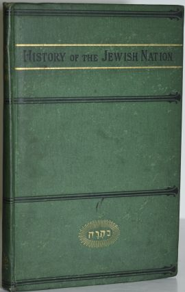 A HISTORY OF THE JEWISH NATION; FROM THE EARLIEST TIMES TO THE PRESENT DAY. E. H. Palmer | S. F....