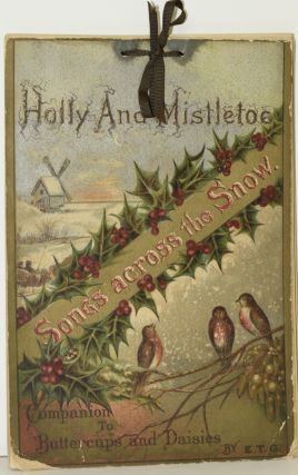 HOLLY AND MISTLETOE. SONGS ACROSS THE SNOW. COMPANION TO BUTTERCUPS AND DAISIES. Elizabeth Turner Graham, E T. G.