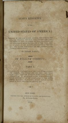 A YEAR'S RESIDENCE IN THE UNITED STATES OF AMERICA: IN THREE PARTS. PART I: CONTAINING I, A DESCRIPTION OF THE FACE OF THE COUNTRY, THE CLIMATE, THE SEASONS AND THE SOIL; THE FACTS BEING TAKEN FROM THE AUTHOR'S DAILY NOTES DURING A WHOLE YEAR. II. AN ACCOUNT OF THE AUTHOR'S AGRICULTURAL EXPERIMENTS IN THE CULTIVATION OF THE RUTABAGA, OR RUSSIA, OR SWEDISH, TURNIP, WHICH AFFORD PROOF OF WHAT THE CLIMATE AND SOIL ARE.