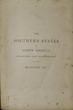 THE SOUTHERN STATES OF NORTH AMERICA. DESCRIBED AND ILLUSTRATED. DIVISION III. (VOLUME III ONLY)