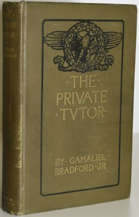 THE PRIVATE TUTOR. Gamaliel Bradford Jr