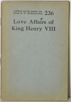 STATE AND HEART AFFAIRS OF HENRY VIII. LITTLE BLUE BOOK NO. 236. E. Haldeman-Julius, Series