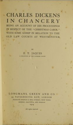 "CHARLES DICKENS IN CHANCERY. BEING AN ACCOUNT OF HIS PROCEEDINGS IN RESPECT OF THE ""CHRISTMAS CAROL"" WITH SOME GOSSIP IN RELATION TO THE OLD LAW COURTS AT WESTMINSTER."